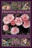 Cover-Bild zu Mikolajski, Andrew: Pruning Success: How and When to Prune All the Key Plants in Your Garden, with Over 190 Photographs