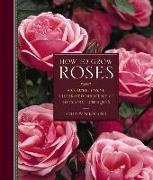 Cover-Bild zu Mikolajski, Andrew: How to Grow Roses: A Comprehensive Illustrated Directory of Types and Techniques