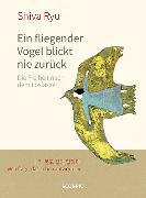 Cover-Bild zu Ryu, Shiva: Ein fliegender Vogel blickt nie zurück (eBook)