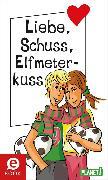 Cover-Bild zu Ullrich, Hortense: Liebe, Schuss, Elfmeterkuss (eBook)