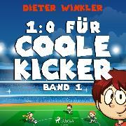 Cover-Bild zu Winkler, Dieter: 1:0 für Coole Kicker - Coole Kicker, schnelle Tore, (Ungekürzt) (Audio Download)