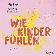 Cover-Bild zu Frick-Baer, Gabriele: Wie Kinder fühlen (Audio Download)