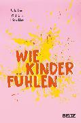 Cover-Bild zu Baer, Udo: Wie Kinder fühlen