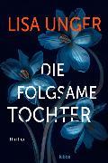 Cover-Bild zu Unger, Lisa: Die folgsame Tochter