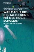Cover-Bild zu Demantowsky, Marko (Hrsg.): Was macht die Digitalisierung mit den Hochschulen?