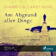 Cover-Bild zu Carofiglio, Gianrico: Am Abgrund aller Dinge (Audio Download)
