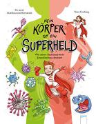 Cover-Bild zu Bornstädt, Matthias von: Mein Körper ist ein Superheld. Wie unser Immunsystem Krankheiten abwehrt