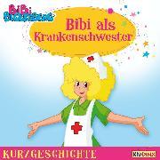 Cover-Bild zu Bornstädt, Matthias von: Bibi Blocksberg - Kurzgeschichte - Bibi als Krankenschwester (Audio Download)