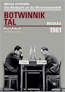 Cover-Bild zu Botwinnik, Michail: Revanchewettkampf um die Schachweltmeisterschaft Botwinnik - Tal Moskau 1961