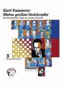 Cover-Bild zu Kasparow, Garri: Bd. 3: Meine grossen Vorkämpfer. Die bedeutendsten Partien der Schachweltmeister - Meine grossen Vorkämpfer