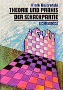 Cover-Bild zu Dworetski, Mark: Theorie und Praxis der Schachpartie