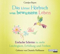 Cover-Bild zu Boyes, Carolyn: Das kleine Hör-Buch vom bewussten Leben