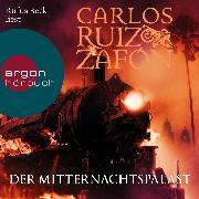 Cover-Bild zu Zafón, Carlos Ruiz: Der Mitternachtspalast (Ungekürzte Lesung) (Audio Download)