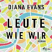 Cover-Bild zu Evans, Diana: Leute wie wir (Audio Download)