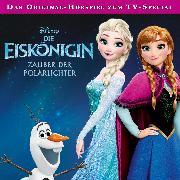 Cover-Bild zu Koch, Dieter: Disney / Die Eiskönigin - Zauber der Polarlichter (Audio Download)