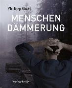 Cover-Bild zu Gurt, Philipp: Menschendämmerung (eBook)