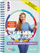 Cover-Bild zu Hoop, Elli: Huller Dich frei - das Trainingstagebuch. Hula Hoop Fitness mit Elli Hoop. SPIEGEL Bestseller Autorin