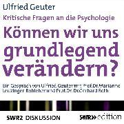 Cover-Bild zu Geuter, Ulfried: Können wir uns grundlegend verändern? (Kritische Fragen an die Psychologie) (Audio Download)