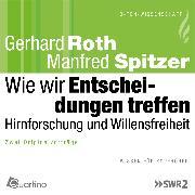 Cover-Bild zu Spitzer, Manfred: Wie wir Entscheidungen treffen - Hirnforschung und Willensfreiheit (Audio Download)