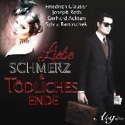 Cover-Bild zu Roth, Joseph: Friedrich Glauser, Joseph Roth, Gerhard Acktun, Sylvia Bartoschek, Liebe, Schmerz & tödliches Ende (Audio Download)