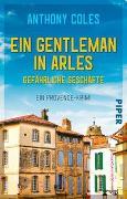 Cover-Bild zu Coles, Anthony: Ein Gentleman in Arles - Gefährliche Geschäfte