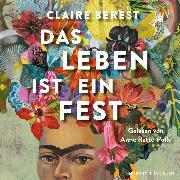 Cover-Bild zu Berest, Claire: Das Leben ist ein Fest (Audio Download)