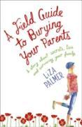 Cover-Bild zu Palmer, Liza: Field Guide to Burying Your Parents (eBook)