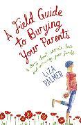 Cover-Bild zu Palmer, Liza: A Field Guide to Burying Your Parents