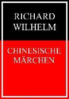 Cover-Bild zu Chinesische Märchen (eBook) von Wilhelm, Richard