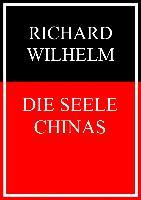 Cover-Bild zu Die Seele Chinas (eBook) von Wilhelm, Richard