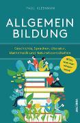 Cover-Bild zu Kleinman, Paul: Allgemeinbildung. Alles was man wissen muss in Geschichte, Sprachen, Literatur, Mathematik und Naturwissenschaften