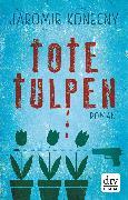 Cover-Bild zu Konecny, Jaromir: Tote Tulpen (eBook)