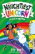 Cover-Bild zu Bird, Pip: The Naughtiest Unicorn on a School Trip