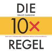 Cover-Bild zu Die 10x-Regel - Das Hörbuch: Der feine Unterschied zwischen Erfolg und Misserfolg von Cardone, Grant