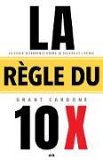 Cover-Bild zu La regle du 10 X (eBook) von Grant Cardone, Cardone