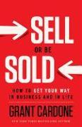 Cover-Bild zu Sell or Be Sold: How to Get Your Way in Business and in Life von Cardone, Grant