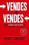 Cover-Bild zu Vendes O Vendes: Cómo Salirte Con La Tuya En Los Negocios Y En La Vida / Sell or Be Sold = Sell or Be Sold von Cardone, Grant