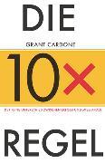 Cover-Bild zu Die 10X-Regel von Cardone, Grant