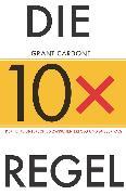 Cover-Bild zu Die 10X-Regel (eBook) von Cardone, Grant