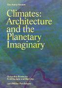 Cover-Bild zu The Avery Review in Zusammenarbeit mit Columbia Books on Architecture and the City und Columbia University GSAPP: Climates: Architecture and the Planetary Imaginary