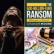 Cover-Bild zu Moore, Graham: The 500-Million-Euro Ransom (eBook)