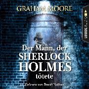 Cover-Bild zu Moore, Graham: Der Mann, der Sherlock Holmes tötete (Gekürzt) (Audio Download)