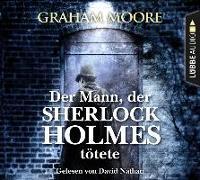 Cover-Bild zu Moore, Graham: Der Mann, der Sherlock Holmes tötete
