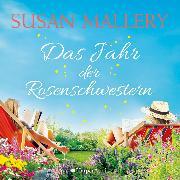 Cover-Bild zu Mallery, Susan: Das Jahr der Rosenschwestern (ungekürzt) (Audio Download)