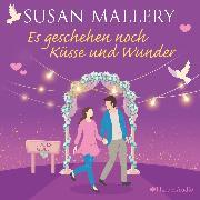 Cover-Bild zu Mallery, Susan: Es geschehen noch Küsse und Wunder (ungekürzt) (Audio Download)
