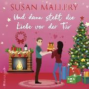 Cover-Bild zu Mallery, Susan: Und dann steht die Liebe vor der Tür (ungekürzt) (Audio Download)