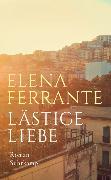 Cover-Bild zu Lästige Liebe von Ferrante, Elena