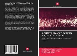 Cover-Bild zu Aguilar Fuentes, José Alfonso: A QUARTA TRANSFORMAÇÃO POLÍTICA DO MÉXICO