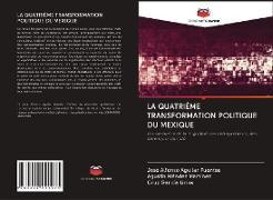 Cover-Bild zu Aguilar Fuentes, José Alfonso: LA QUATRIÈME TRANSFORMATION POLITIQUE DU MEXIQUE
