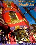Cover-Bild zu Aguilar, Alfonso: Reflections: Magic Art (eBook)